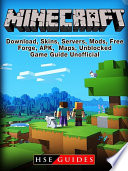 Minecraft Download Skins Servers Mods Free Forge Apk Maps Unblocked Game Guide Unofficial