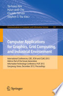 Computer Applications for Graphics, Grid Computing, and Industrial Environment International Conferences, GDC, IESH and CGAG 2012, Held as Part of the Future Generation Information Technology Conference, FGIT 2012, Gangneug, Korea, December 16-19, 2012. Proceedings