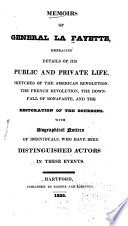 Memoirs of General La Fayette, Embracing Details of His Public and Private Life, Sketches of the American Revolution, He [!] French Revolution, the Downfall of Bonaparte, and the Restoration of the Bourbons. With Biographical Notices of Individuals who Have Been Distinguished Actors in These Events