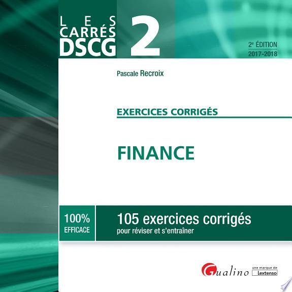 Finance : exercices corrigés : 105 exercices corrigés pour réviser et s'entraîner / Pascale Recroix.- Issy-les-Moulineaux : Gualino-Lextenso , copyright 2017