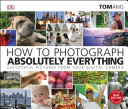 How to Photograph Absolutely Everything Book