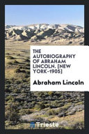 The Autobiography of Abraham Lincoln   New York 1905