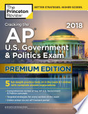 Cracking the AP U S  Government   Politics Exam 2018  Premium Edition