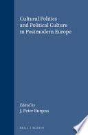 Cultural Politics and Political Culture in Postmodern Europe Book PDF