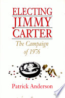 Electing Jimmy Carter  The Campaign of 1976