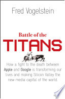Battle of the Titans  How the Fight to the Death Between Apple and Google is Transforming our Lives  Previously Published as    Dogfight