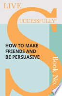 Live Successfully  Book No  7   How to Make Friends and be Persuasive