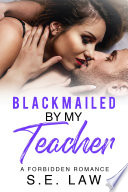 Blackmailed By My Teacher