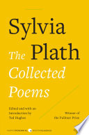 plath sylvia the collected poems 1981 This comprehensive volume contains all sylvia plath's mature poetry written from 1956 up to her death in 1963 the poems are drawn from the only collection plath published while alive, the colossus, as well as from posthumous collections ariel, crossing the water and winter trees the text is.