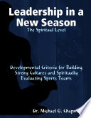 Leadership in a New Season  The Spiritual Level Developmental Criteria for Building Strong Cultures and Spiritually Evaluating Sports Teams