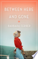 Between Here and Gone by Barbara Ferrer