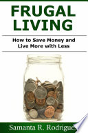 Frugal Living How To Save Money And Live More With Less