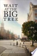 Wait at the Big Tree