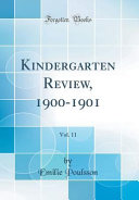 Kindergarten Review, 1900-1901, Vol. 11 (Classic Reprint) The 185 249 315 377 Psychology In The