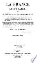 La France litt  raire ou dictionnaire bibliographique des savants  historiens et gens de lettres de la France  ainsi que les litt  rateurs   trangers qui ont   crit en fran  ais  plus particuli  rement