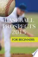 Baseball Prospects 2015: For Beginners : talent that will be drafted...
