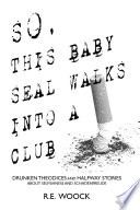 So, This Baby Seal Walks Into a Club: Drunken Theodices and Halway Stories About Selfishness and Schadenfreude