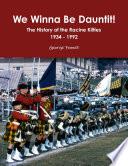 We Winna Be Dauntit  The History of the Racine Kilties Drum and Bugle Corps 1934   1992