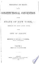 Proceedings and Debates of the Constitutional Convention of the State of New York, Held in 1867 and 1868 in the City of Albany