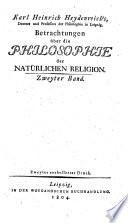 Karl Heinrich Heydenreich's Doctors und Professors der Philosophie Betrachtungen über die PHILOSOPHIE der NATÜRLICHEN RELIGION.