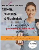 What You Really Need to Know Before Anatomy  Physiology and Microbiology