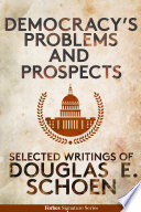 Democracy s Problems And Prospects  The Selected Works Of Dr  Douglas E  Schoen