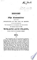 Report of the Committee chosen by the Inhabitants of the City of Boston to take into consideration the expediency of authorizing the City Council to make sale of the upland and flats lying west of Charles Street