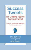 Success Tweets for Creating Positive Personal Impact  140 Bits of Common Sense Career Advice All in 140 Characters Or Less