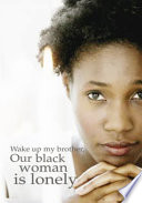 Wake up my brother  Our black woman is lonely