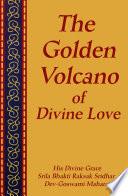 The Golden Volcano of Divine Love Be The Highest Form Of Ananda Ecstasy Sri