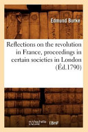 Reflections on the Revolution in France, Proceedings in Certain Societies in London (Ed.1790)