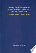 History and Historiography of Post Mongol Central Asia and the Middle East