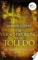 Die Tempelritter Saga   Band 4  Die Verschw  rung von Toledo