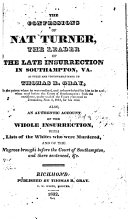 The Confessions of Nat Turner, the Leader of the Late Insurrection in Southampton, Va., as Fully and Voluntarily Made to Thomas R. Gray, in the Prison where He was Confined, and Acknowledged by Him to be Such, when Read Before the Court of Southampton