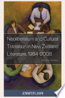 Neoliberalism and Cultural Transition in New Zealand Literature  1984 2008