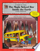 A Science literature Unit Guide for Using  The Magic School Bus Inside the Earth  in the Classroom