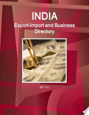 India Export-Import and Business Directory Volume 1 Strategic Information and Contacts - ISBN:9781329813090