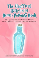 The Unofficial Harry Potter Beauty Potions Book