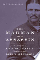The Madman And The Assassin : of abraham lincoln by john wilkes...