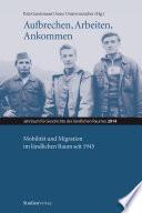 Aufbrechen, Arbeiten, Ankommen. Mobilität und Migration im ländlichen Raum seit 1945