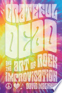 Grateful Dead and the Art of Rock Improvisation