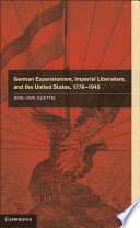 German Expansionism, Imperial Liberalism and the United States, 1776–1945 For German Colonialism From The Late