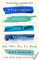 Everything Happens For A Reason And Other Lies I Ve Loved