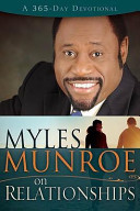 Myles Munroe On Relationships : the nature and dynamics of human relationships;...