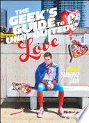The Geek's Guide To Unrequited Love : fall in love with him by planning the...