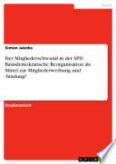 Der Mitgliederschwund in der SPD  Basisdemokratische Reorganisation als Mittel zur Mitgliederwerbung und  bindung