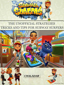 Subway Surfers The Unofficial Strategies Tricks And Tips For Subway Surfers