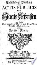 Vollständige samlung von actis publicis und staats-schriften zum behuf der neuesten welt- und Teutschen Reichsgeschichten unter Kayser Franz ...