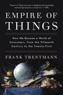 Empire Of Things : modern life. our economies live or die by...