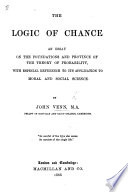 the logic of chance an essay on the foundations and province of the theory of probability with especial reference to its application to moral and social science